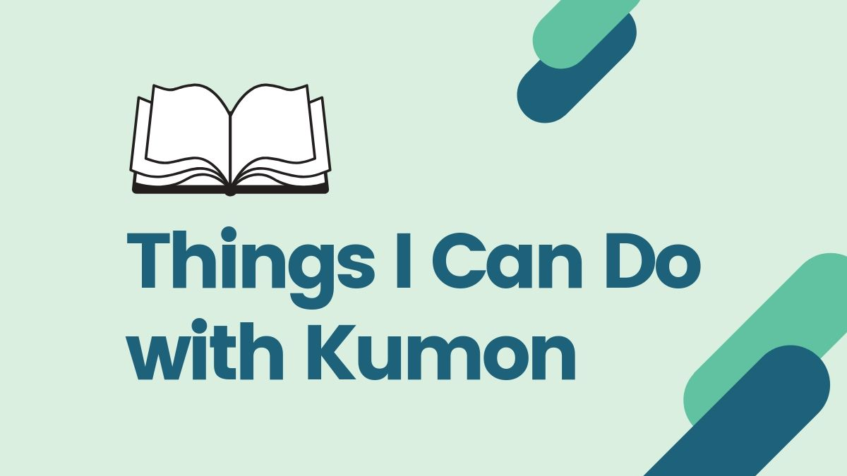 Things I Can Do with Kumon (1)