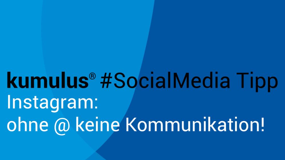 Keine Kommunikation ohne Instagram Username – kumulus Social Media Tipp