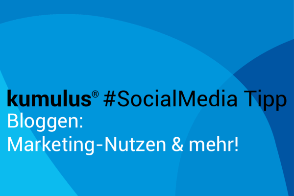 Marketing-Nutzen beim Bloggen – kumulus Social-Media-Tipp