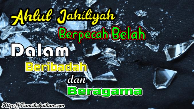 ahlul-jahiliyah-berpecah-belah-dalam-beragama-dan beribadah