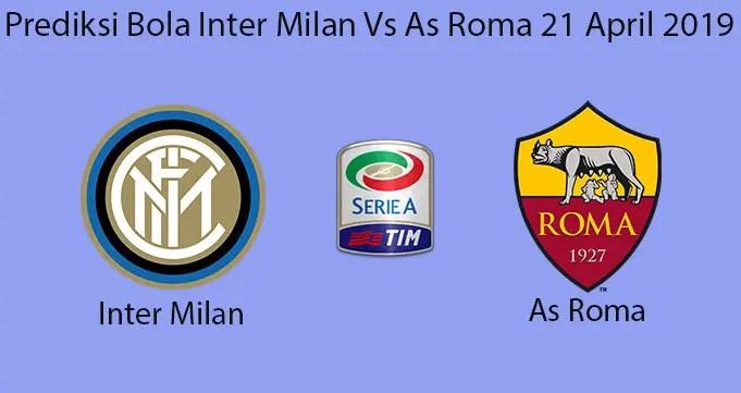 Prediksi Bola Inter Milan Vs As Roma 21 April 2019
