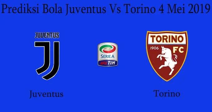 Prediksi Bola Juventus Vs Torino 4 Mei 2019