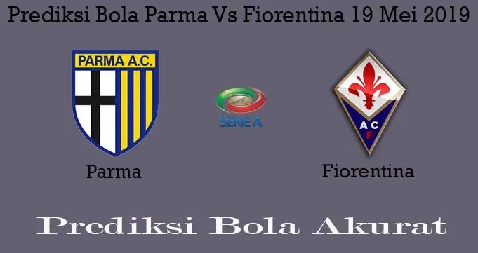 Prediksi Bola Parma Vs Fiorentina 19 Mei 2019