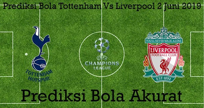 Prediksi Bola Tottenham Vs Liverpool 2 Juni 2019