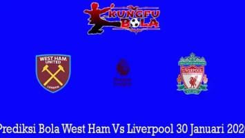 Prediksi Bola West Ham Vs Liverpool 30 Januari 2020