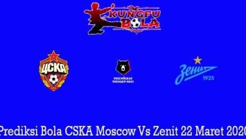 Prediksi Bola CSKA Moscow Vs Zenit 22 Maret 2020