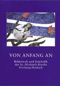 Von Anfang an. Bilderwelt und Symbolik der St. Michaelskirche, Freiburg-Haslach