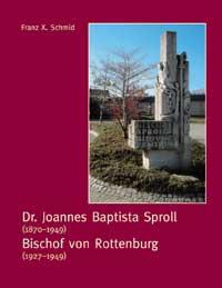 Bischof Sproll. Der Rottenburger Bischof Dr. Joannes Baptista Sproll (1870–1949, Bischof 1927–1949), ein mutiger und tapferer Bekenner und Kämpfer für seinen Glauben