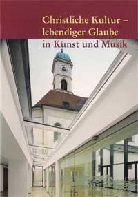 Christliche Kultur - lebendiger Glaube in Kunst und Musik