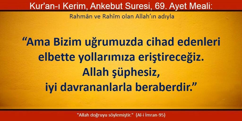 """""""Bizim uğrumuzda cihad edenleri elbette yollarımıza eriştireceğiz. Allah şüphesiz iyi davrananlarla beraberdir."""""""