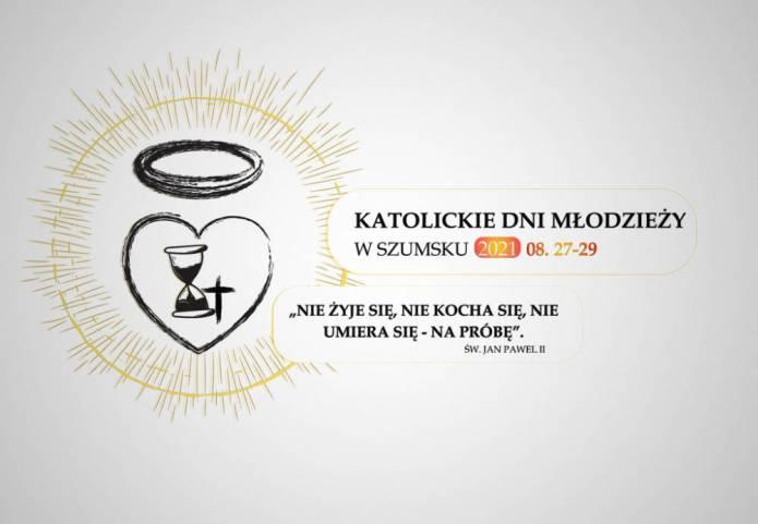 """Powrót Katolickich Dni Młodzieży w Szumsku. """"Nie żyje się, nie kocha się, nie umiera się — na próbę"""""""