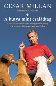Cesar Millan - Melissa Jo Poltier: A kutya, mint családtag