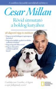 Cesar Millan: Rövid útmutató a boldog kutyához