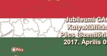 Jubileumi CAC Kutyakiállítás – Pécs (Szentlőrinc) - 2017. Április 09.