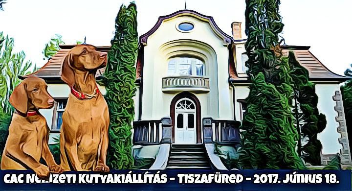 CAC Nemzeti Kutyakiállítás – Tiszafüred – 2017. Június 18.