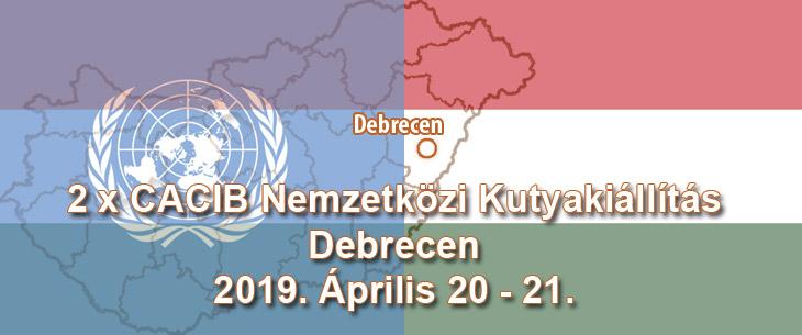 2 x CACIB Nemzetközi Kutyakiállítás – Debrecen – 2019. Április 20 - 21.