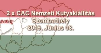 2 x CAC Nemzeti Kutyakiállítás – Szombathely – 2019. Június 08.