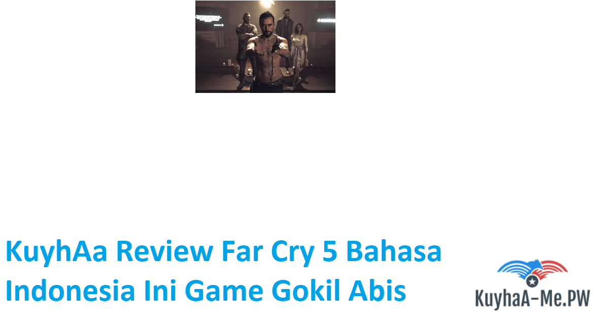 kuyhaa-review-far-cry-5-bahasa-indonesia-ini-game-gokil-abis