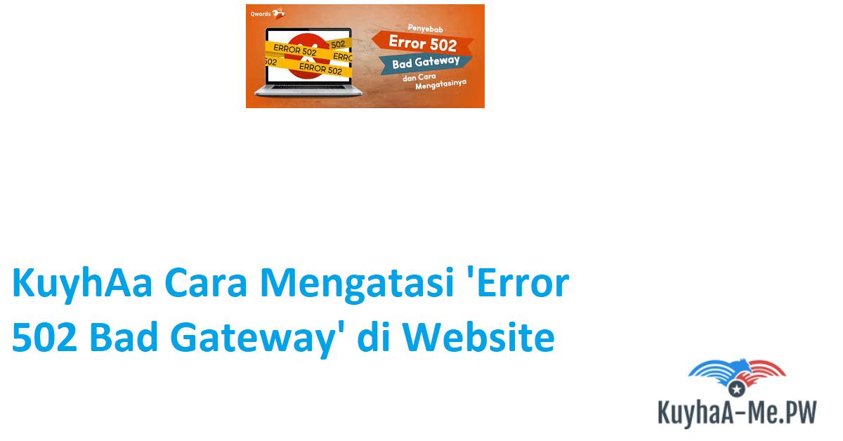 Cara Mengatasi 'Error 502 Bad Gateway' di Website