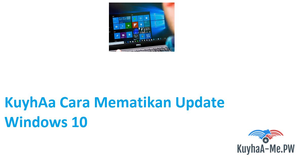 kuyhaa-cara-mematikan-update-windows-10