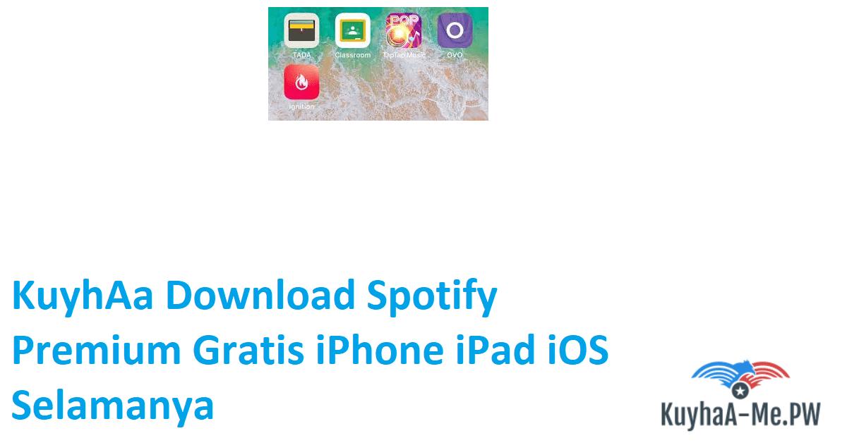 kuyhaa-download-spotify-premium-gratis-iphone-ipad-ios-selamanya