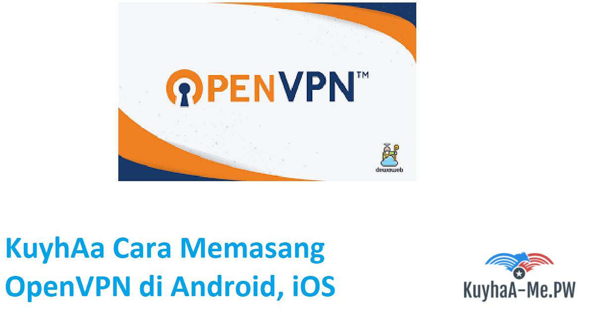kuyhaa-cara-memasang-openvpn-di-android-ios