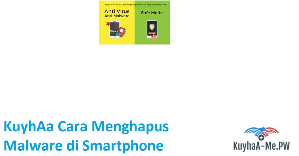 KuyhAa Cara Menghapus Malware di Smartphone Android