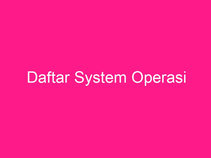 daftar-system-operasi-2