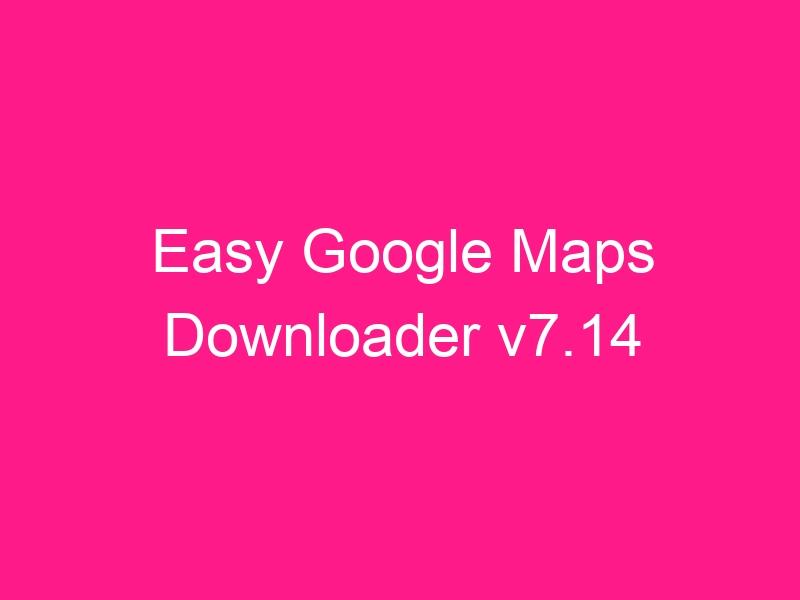 easy-google-maps-downloader-v7-14-2