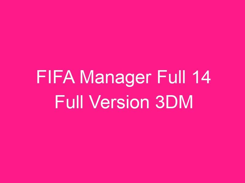 fifa-manager-full-14-full-version-3dm-2