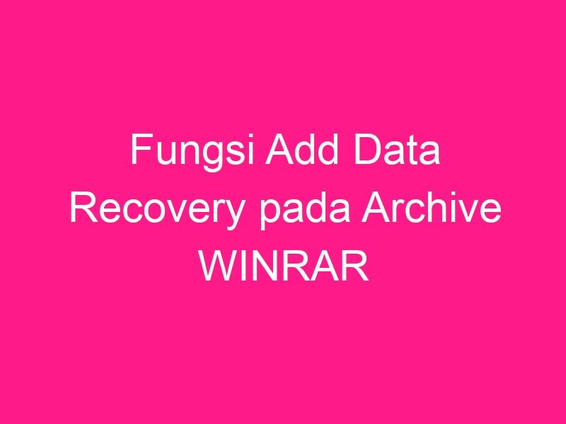 fungsi-add-data-recovery-pada-archive-winrar-2