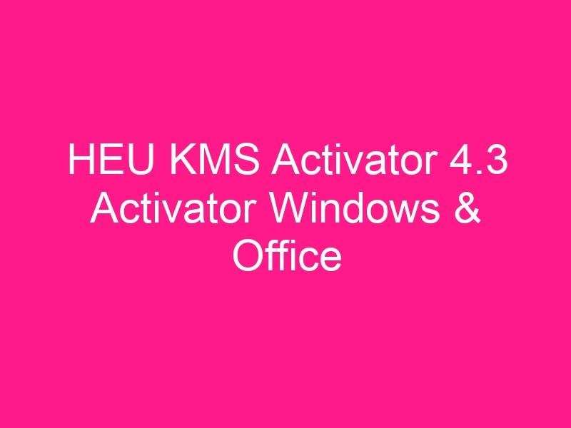 heu-kms-activator-4-3-activator-windows-office-2