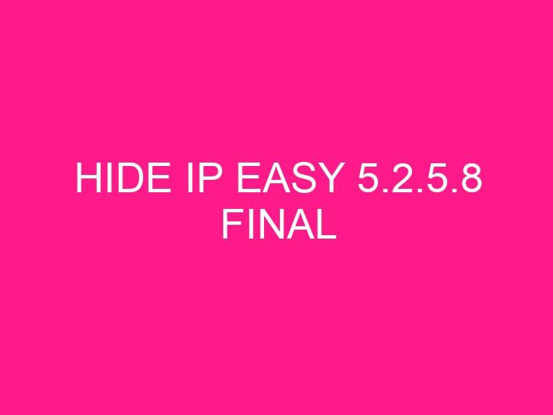 hide-ip-easy-5-2-5-8-final-2