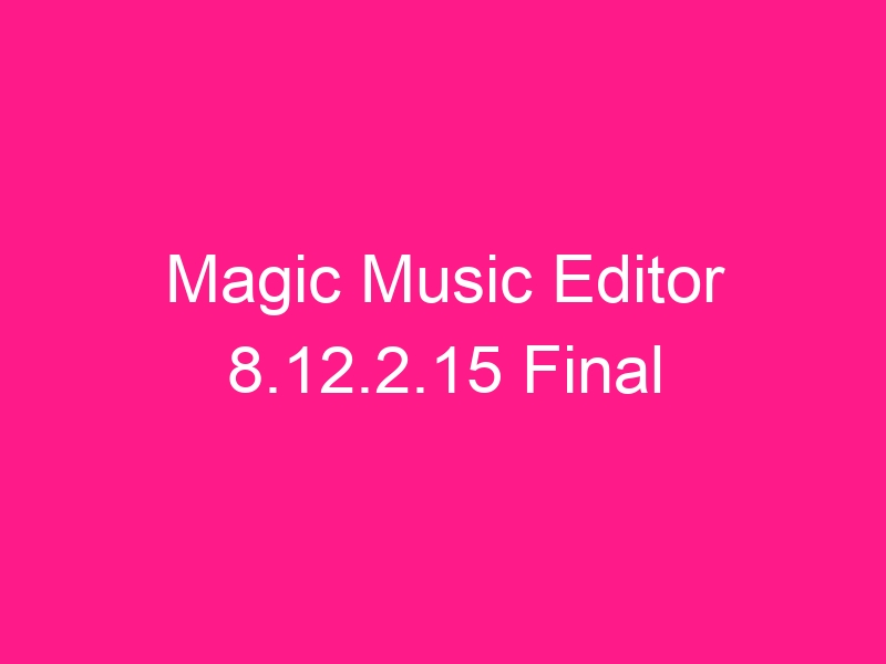 magic-music-editor-8-12-2-15-final