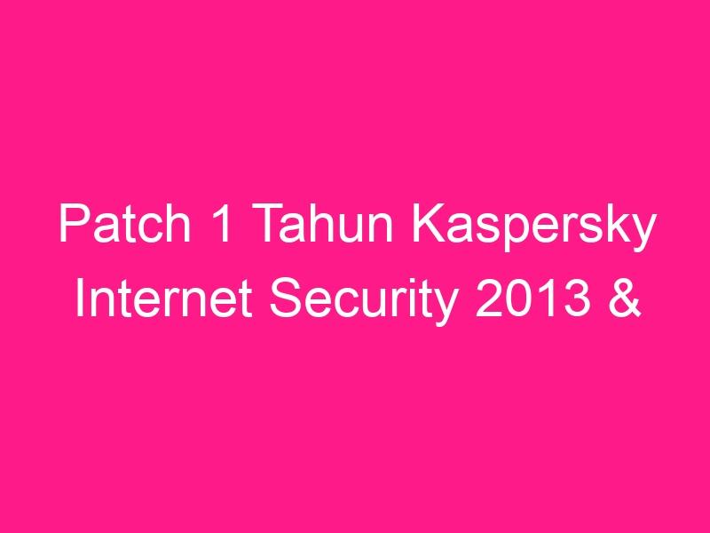patch-1-tahun-kaspersky-internet-security-2013-2014-2