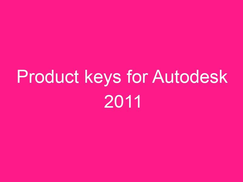 product-keys-for-autodesk-2011-2