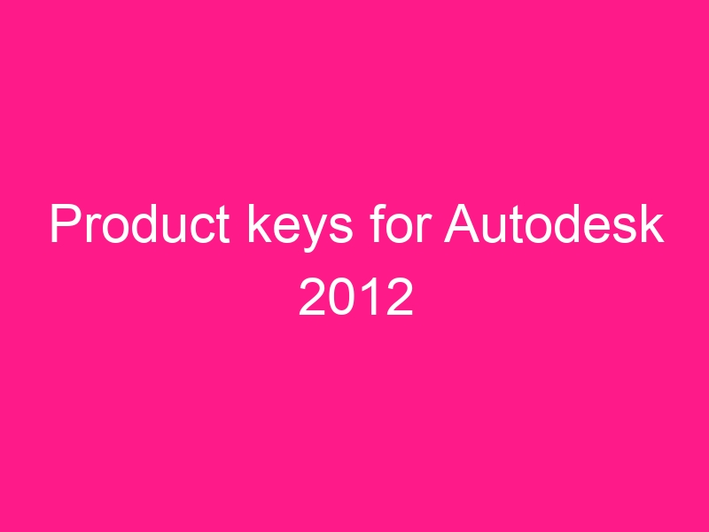 product-keys-for-autodesk-2012-2
