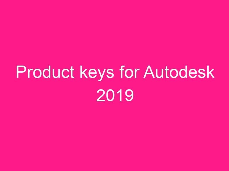 product-keys-for-autodesk-2019-2