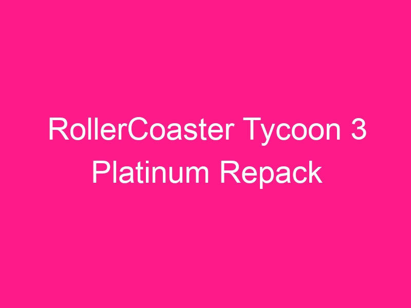 rollercoaster-tycoon-3-platinum-repack-2