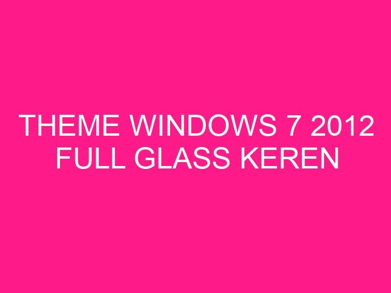 theme-windows-7-2012-full-glass-keren-2