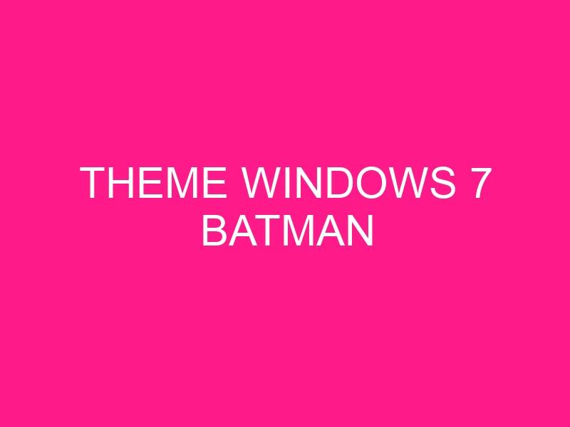 theme-windows-7-batman-2
