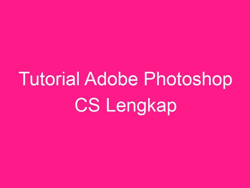 tutorial-adobe-photoshop-cs-lengkap-2