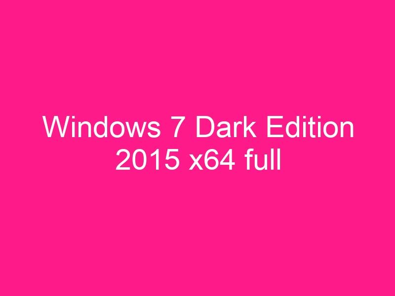 windows-7-dark-edition-2015-x64-full-2