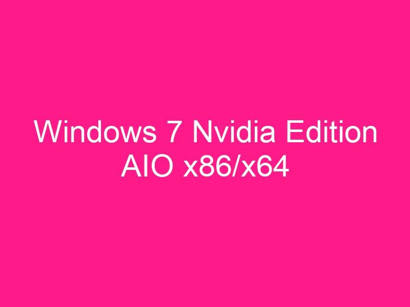 windows-7-nvidia-edition-aio-x86-x64-2
