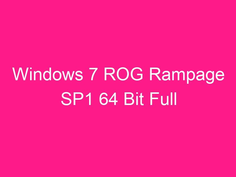 windows-7-rog-rampage-sp1-64-bit-full