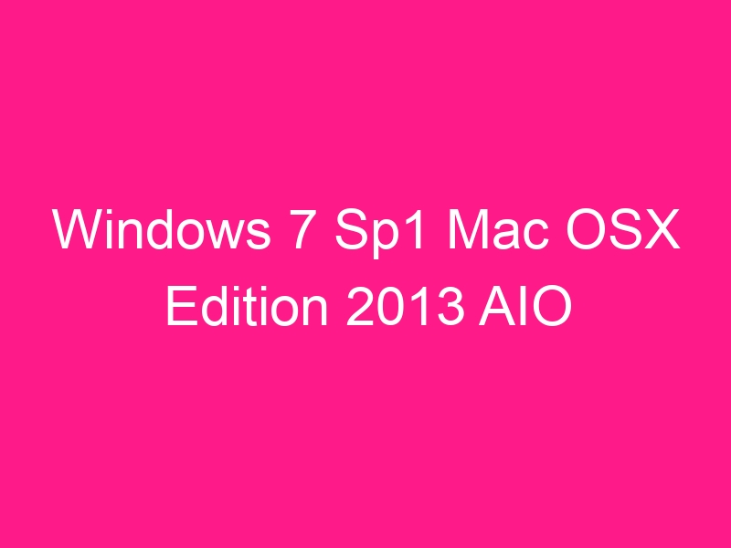windows-7-sp1-mac-osx-edition-2013-aio