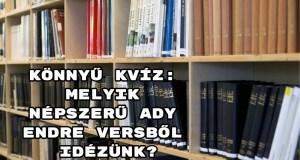 Könnyű kvíz: Melyik népszerű Ady Endre versből idézünk?