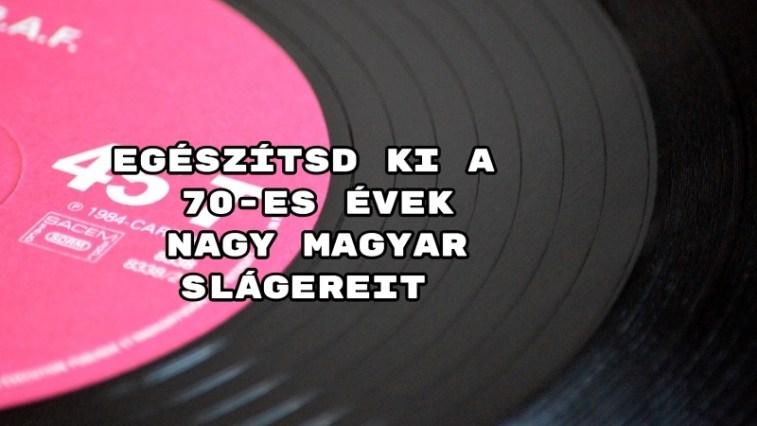 Egészítsd ki a 70-es évek nagy magyar slágereit - összehozod a telitalálat?