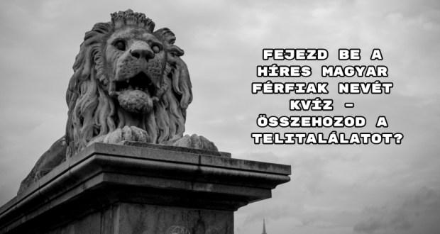 Fejezd be a híres magyar férfiak nevét kvíz – összehozod a telitalálatot?