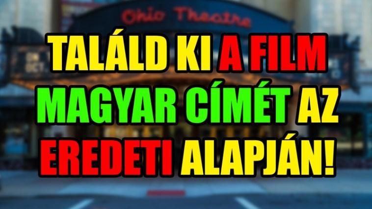 Találd ki a film magyar címét az eredeti alapján! Második menet KVÍZ